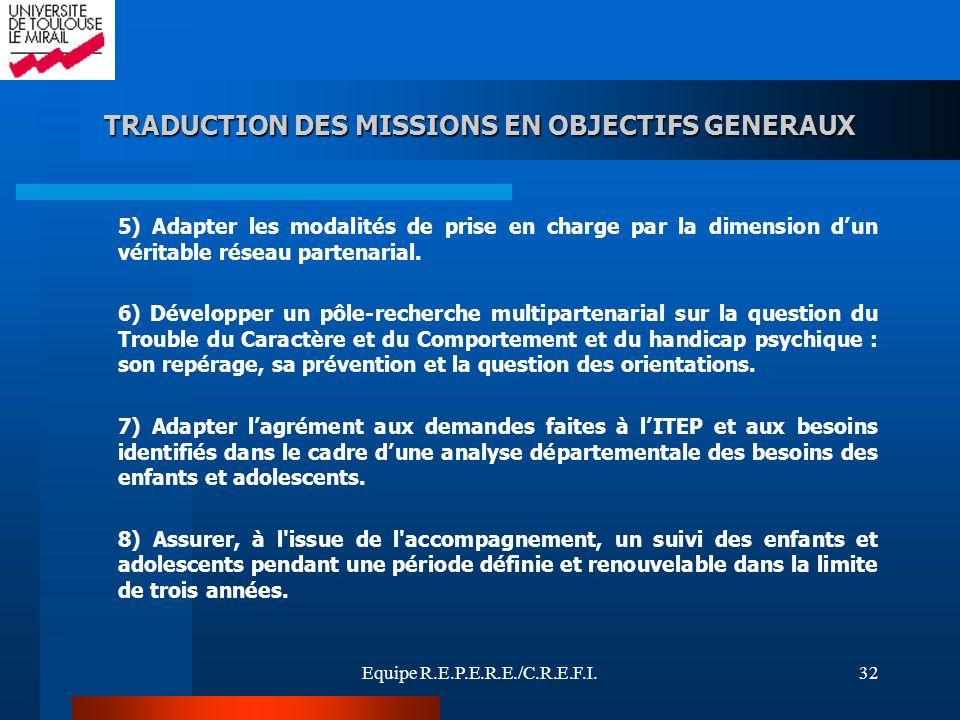 Equipe R.E.P.E.R.E./C.R.E.F.I.32 TRADUCTION DES MISSIONS EN OBJECTIFS GENERAUX 5) Adapter les modalités de prise en charge par la dimension dun vérita