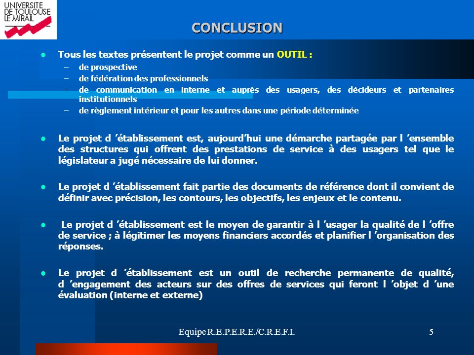 Equipe R.E.P.E.R.E./C.R.E.F.I.5 CONCLUSION Tous les textes présentent le projet comme un OUTIL : –de prospective –de fédération des professionnels –de