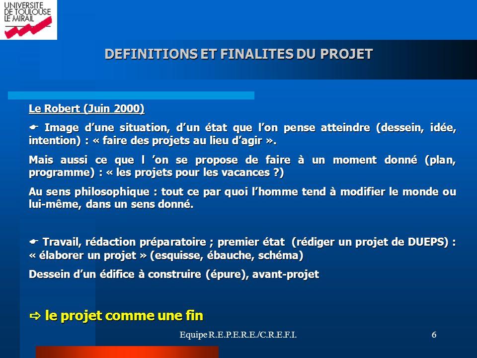 Equipe R.E.P.E.R.E./C.R.E.F.I.6 DEFINITIONS ET FINALITES DU PROJET Le Robert (Juin 2000) Image dune situation, dun état que lon pense atteindre (desse