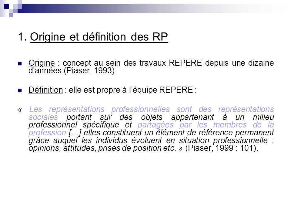 1. Origine et définition des RP Origine : concept au sein des travaux REPERE depuis une dizaine dannées (Piaser, 1993). Définition : elle est propre à