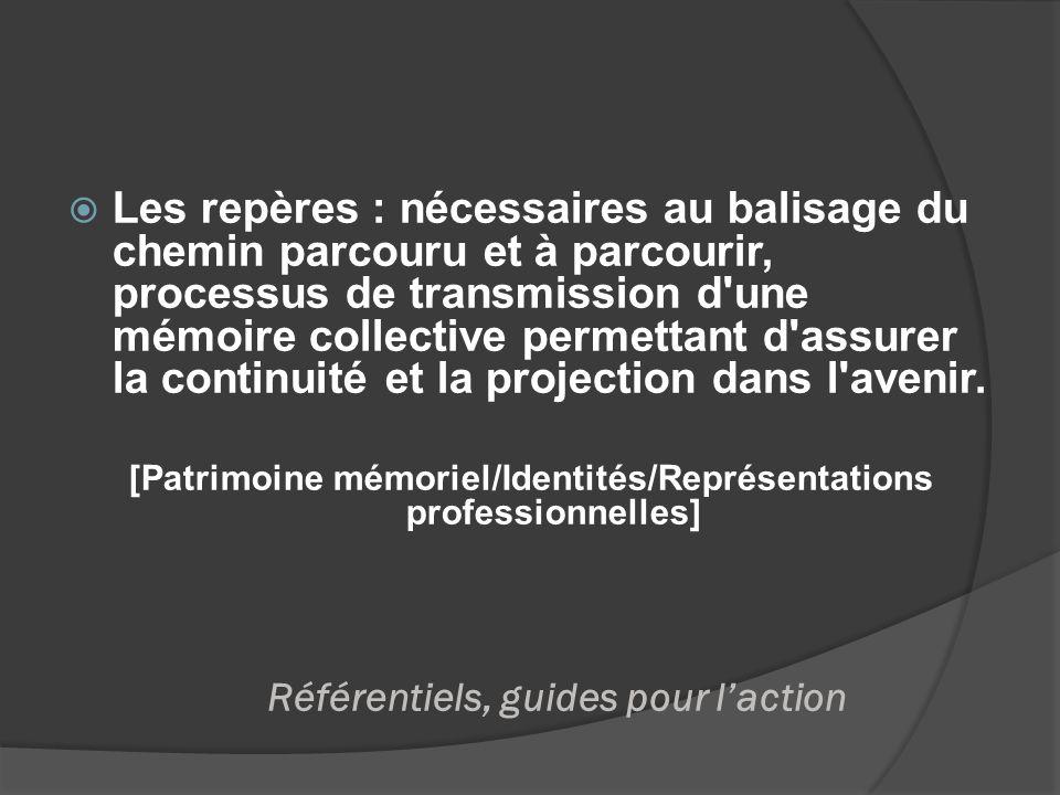 Référentiels, guides pour laction Les repères : nécessaires au balisage du chemin parcouru et à parcourir, processus de transmission d'une mémoire col