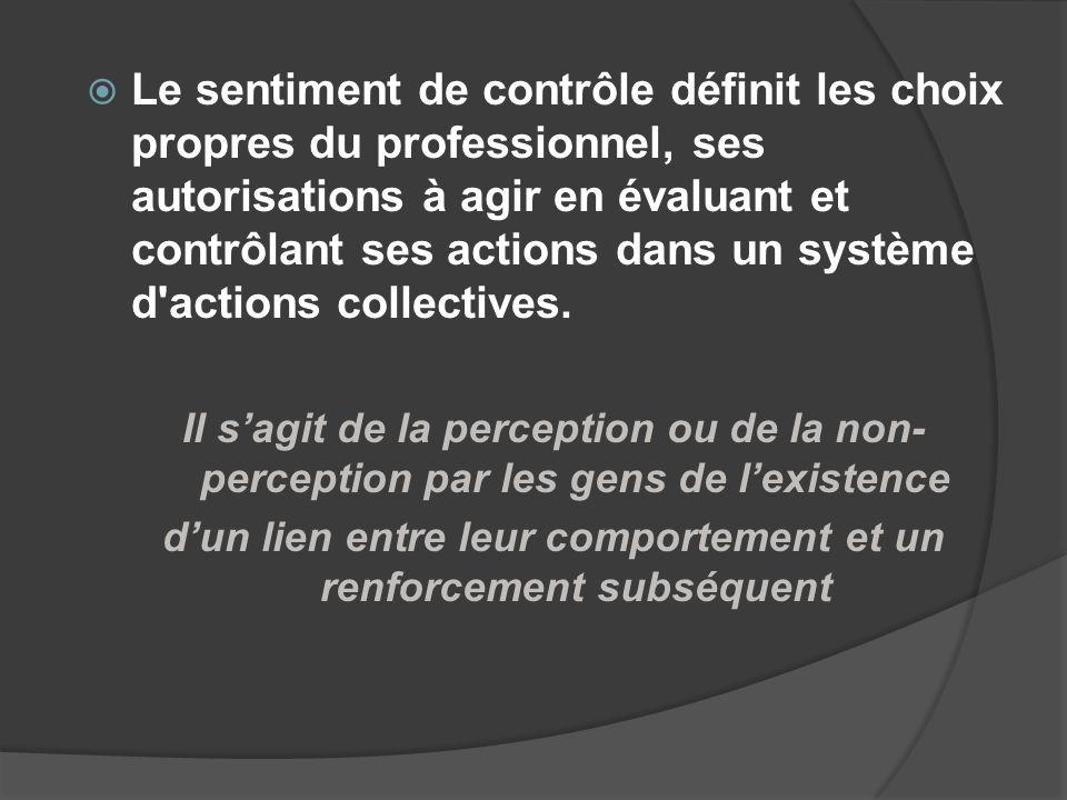 Le sentiment de contrôle définit les choix propres du professionnel, ses autorisations à agir en évaluant et contrôlant ses actions dans un système d'
