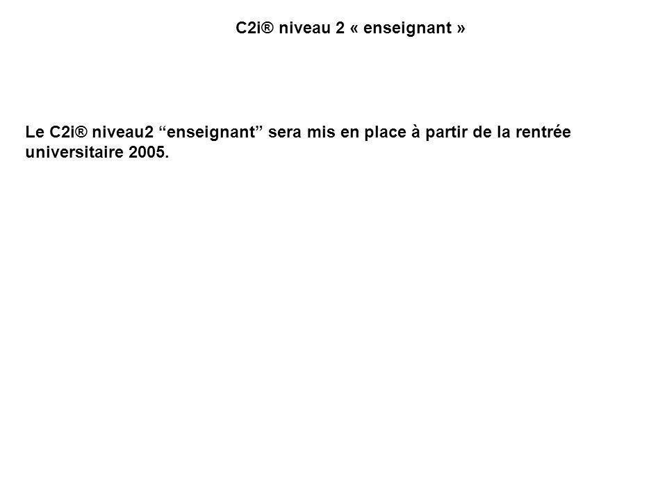 Le C2i® niveau2 enseignant sera mis en place à partir de la rentrée universitaire 2005.