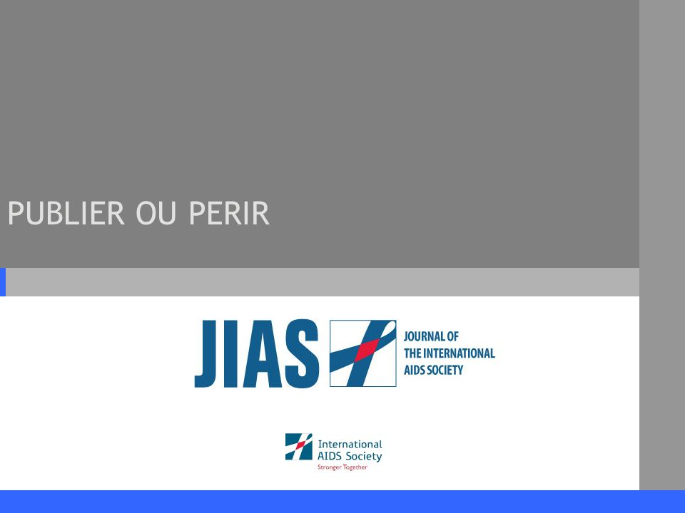 www.jiasociety.org Journal of the International AIDS Society Différents Thèmes 1.Le journal de lInternational AIDS Society (JIAS) 2.Rèdaction dun manuscript 3.Soumission dun manuscript 4.Mentorat pour la rédaction