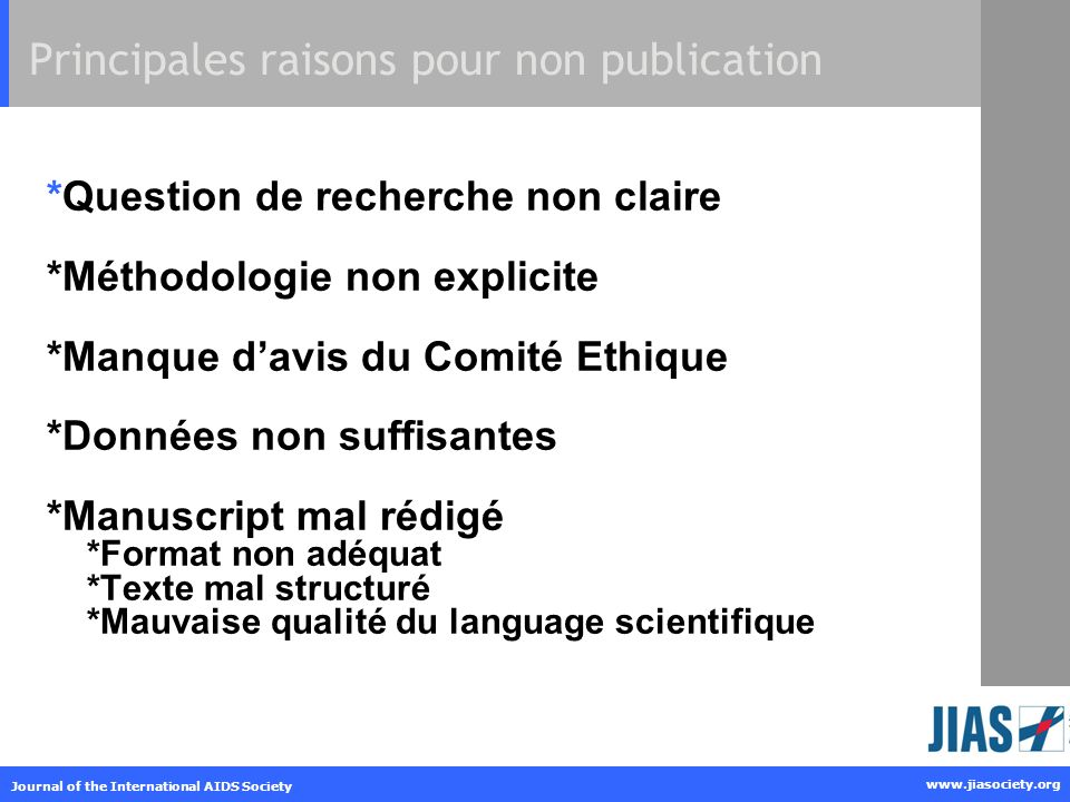 www.jiasociety.org Journal of the International AIDS Society Principales raisons pour non publication *Question de recherche non claire *Méthodologie