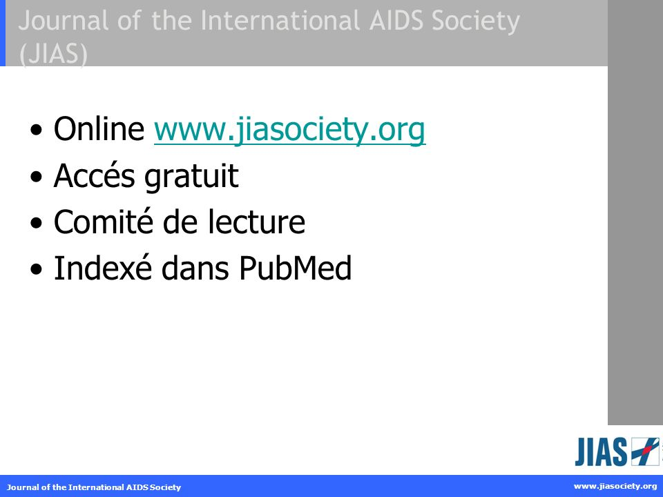 www.jiasociety.org Journal of the International AIDS Society Figures Présentation visuelle des résultats Montrer des tendances dévolution Different types of graphs
