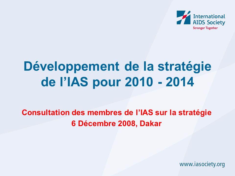 Consultation des membres de lIAS sur la stratégie 6 Décembre 2008, Dakar Développement de la stratégie de lIAS pour 2010 - 2014