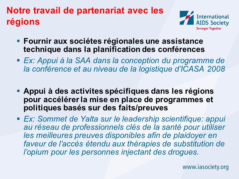 Notre travail de partenariat avec les régions Fournir aux sociétes régionales une assistance technique dans la planification des conférences Ex: Appui