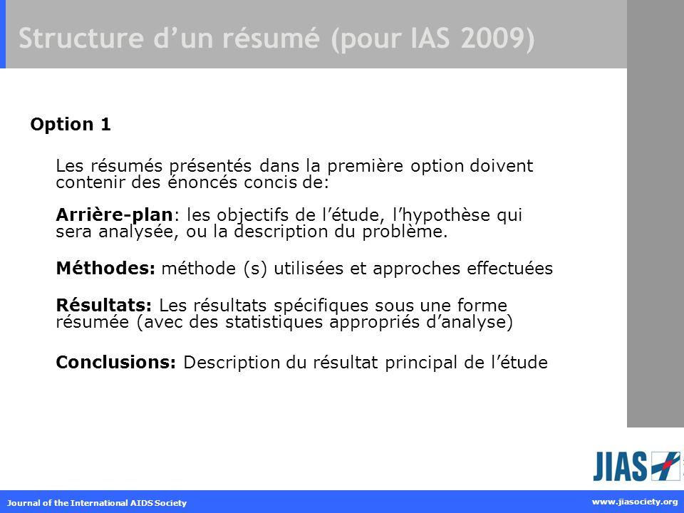 Journal of the International AIDS Society www.jiasociety.org Structure dun résumé (pour IAS 2009) Option 1 Les résumés présentés dans la première opti