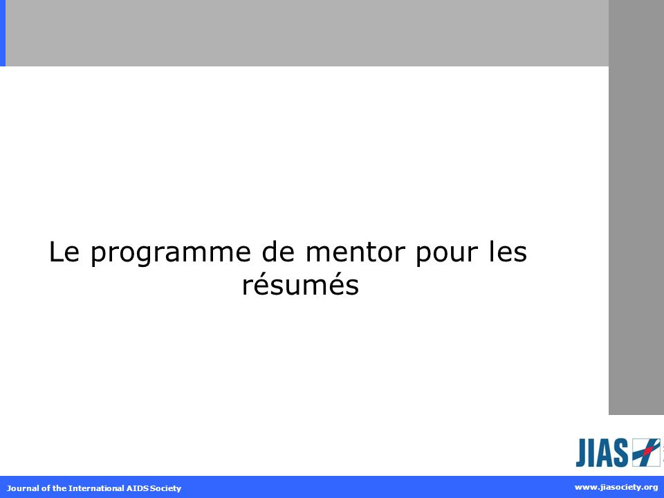 Journal of the International AIDS Society www.jiasociety.org Le programme de mentor pour les résumés
