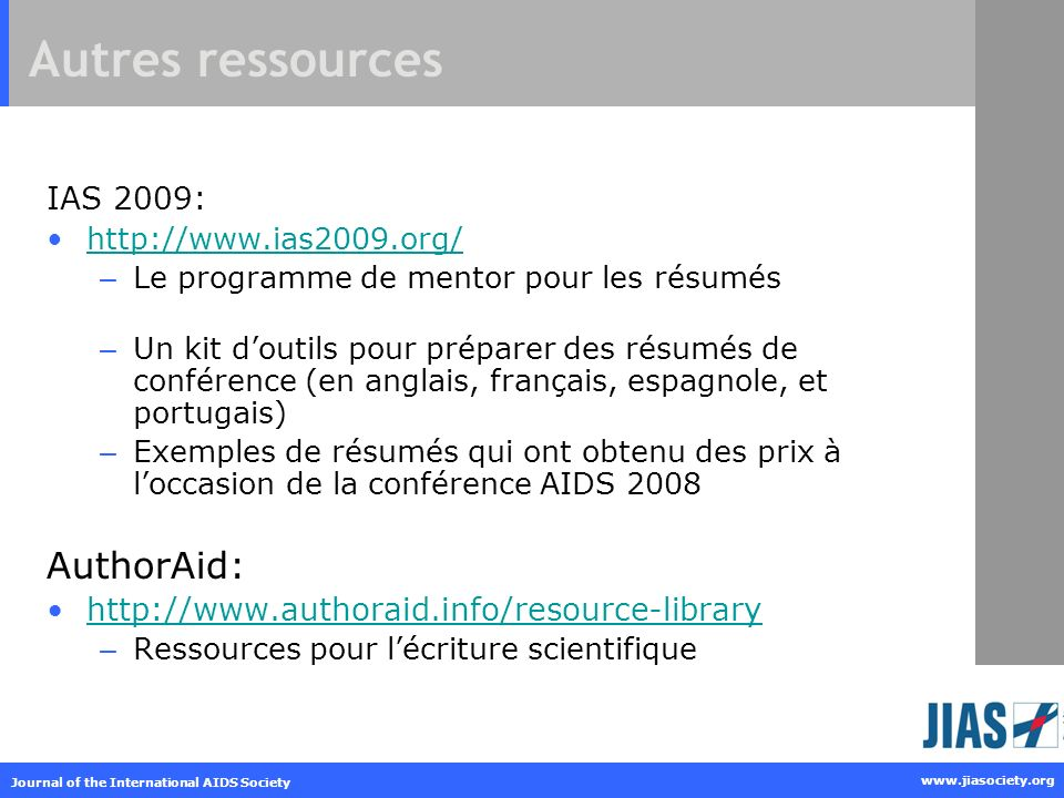 Journal of the International AIDS Society www.jiasociety.org Autres ressources IAS 2009: http://www.ias2009.org/ – Le programme de mentor pour les rés