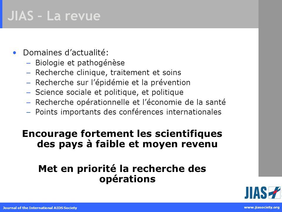 Journal of the International AIDS Society www.jiasociety.org JIAS – La revue Domaines dactualité: – Biologie et pathogénèse – Recherche clinique, trai