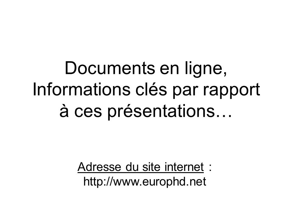 Documents en ligne, Informations clés par rapport à ces présentations… Adresse du site internet : http://www.europhd.net
