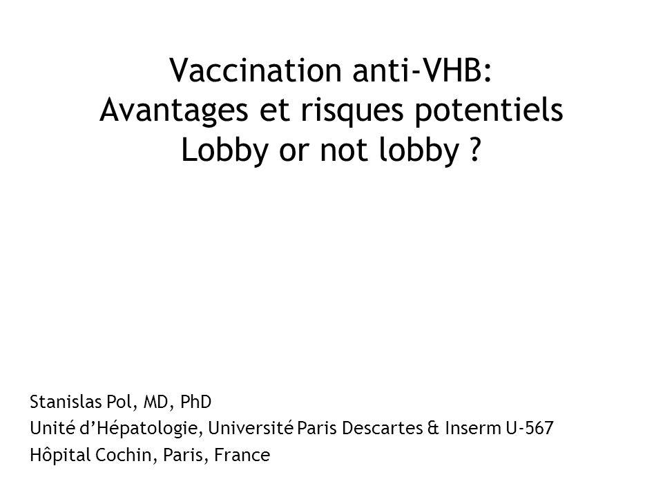Vaccination anti-VHB: Avantages et risques potentiels Lobby or not lobby ? Stanislas Pol, MD, PhD Unité dHépatologie, Université Paris Descartes & Ins