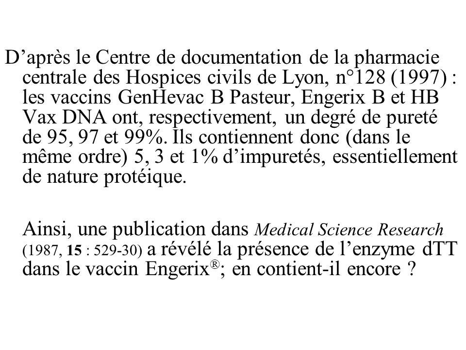 Daprès le Centre de documentation de la pharmacie centrale des Hospices civils de Lyon, n°128 (1997) : les vaccins GenHevac B Pasteur, Engerix B et HB Vax DNA ont, respectivement, un degré de pureté de 95, 97 et 99%.