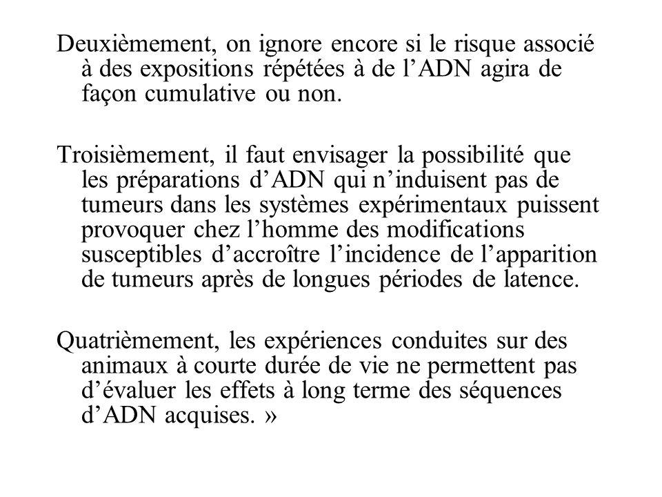 Deuxièmement, on ignore encore si le risque associé à des expositions répétées à de lADN agira de façon cumulative ou non.