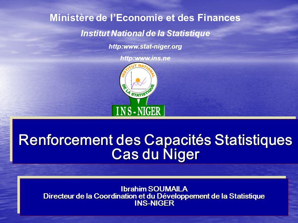 Renforcement des Capacités Statistiques Cas du Niger Ministère de lEconomie et des Finances Institut National de la Statistique http:www.stat-niger.org http:www.ins.ne Ibrahim SOUMAILA Directeur de la Coordination et du Développement de la Statistique INS-NIGER