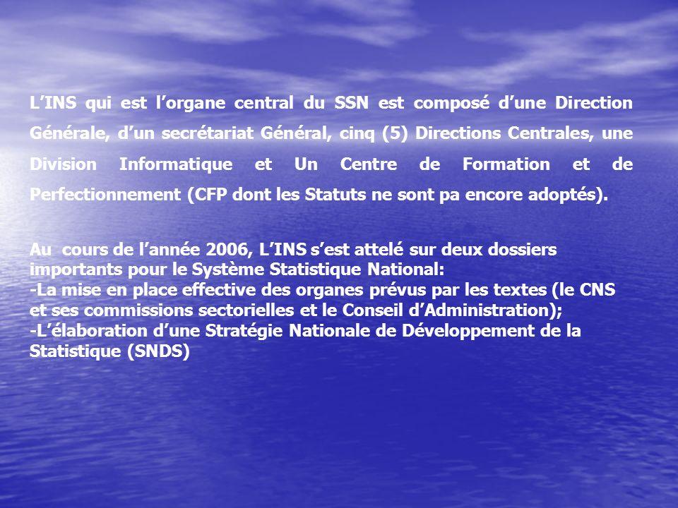 LINS qui est lorgane central du SSN est composé dune Direction Générale, dun secrétariat Général, cinq (5) Directions Centrales, une Division Informatique et Un Centre de Formation et de Perfectionnement (CFP dont les Statuts ne sont pa encore adoptés).