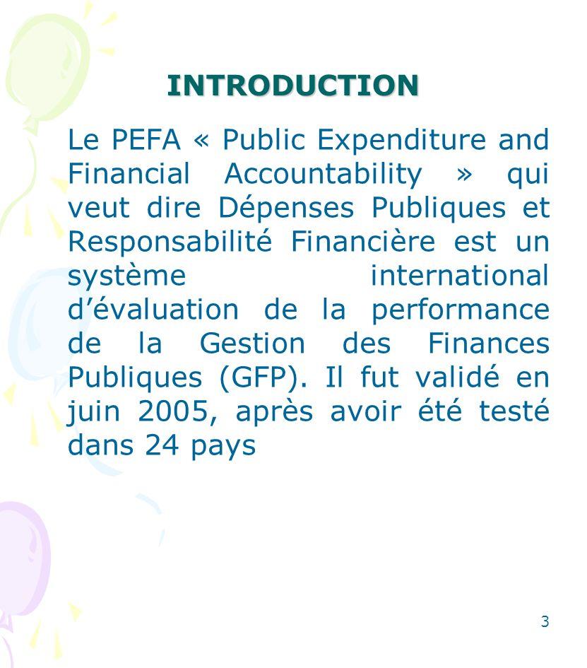 INTRODUCTION Il constitue à cet égard un cadre de mesure commun destiné à lharmonisation de lappréciation de la gestion des finances publiques par la communauté des bailleurs de fonds et aussi par les Gouvernements 4