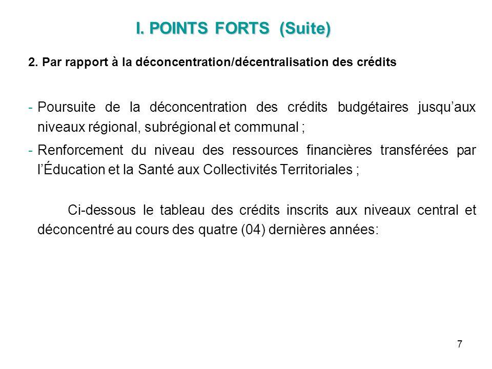 7 2. Par rapport à la déconcentration/décentralisation des crédits -Poursuite de la déconcentration des crédits budgétaires jusquaux niveaux régional,