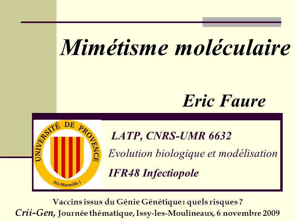 Mimétisme moléculaire Eric Faure LATP, CNRS-UMR 6632 Evolution biologique et modélisation IFR48 Infectiopole Vaccins issus du Génie Génétique : quels