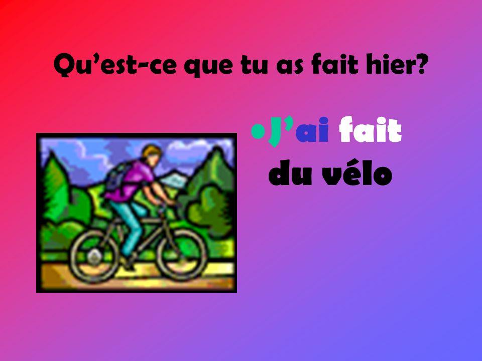 Jai fait du vélo Quest-ce que tu as fait hier?