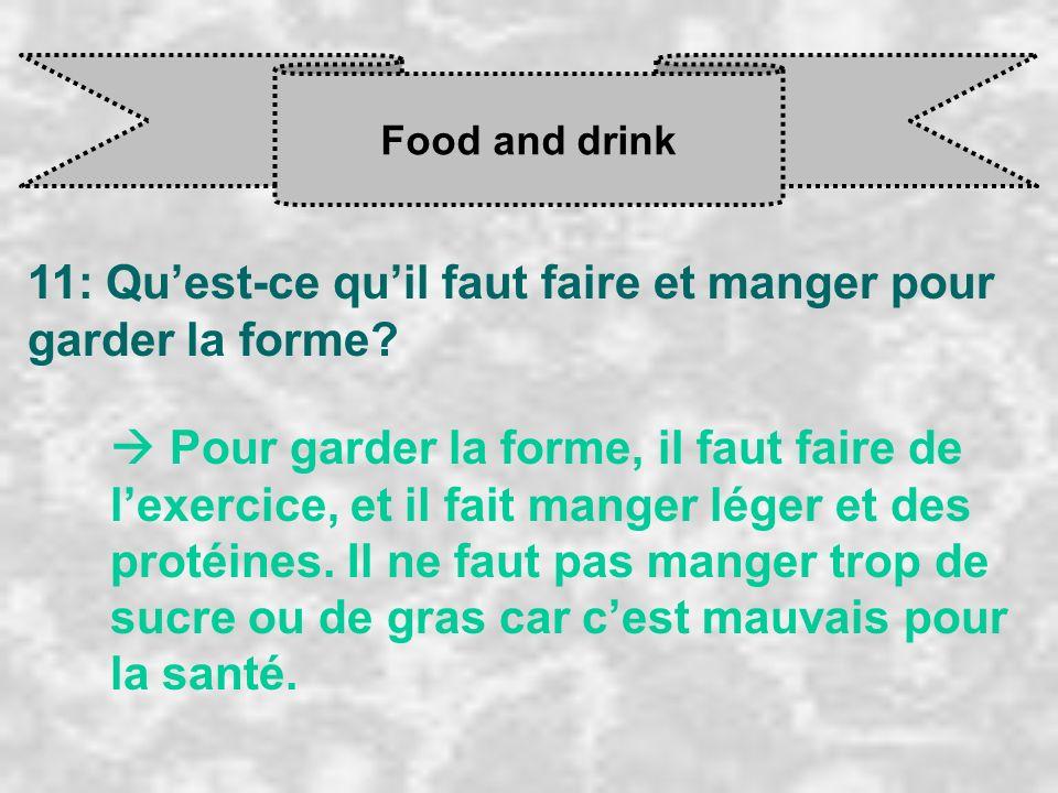 Food and drink 11: Quest-ce quil faut faire et manger pour garder la forme? Pour garder la forme, il faut faire de l exercice, et il fait manger léger
