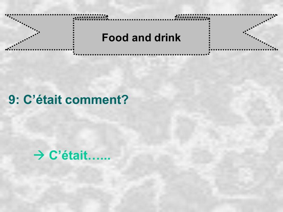 Food and drink 9: Cétait comment? C était…...