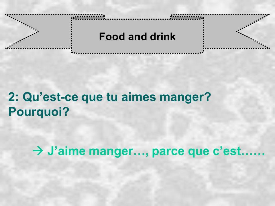 Food and drink 2: Quest-ce que tu aimes manger? Pourquoi? J aime manger…, parce que c est……
