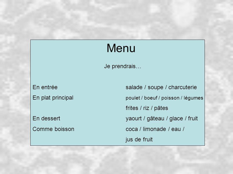 Menu Je prendrais… En entréesalade / soupe / charcuterie En plat principal poulet / boeuf / poisson / légumes frites / riz / pâtes En dessertyaourt /