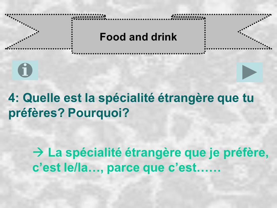 Food and drink 4: Quelle est la spécialité étrangère que tu préfères? Pourquoi? La spécialité étrangère que je préfère, c est le/la…, parce que c est…