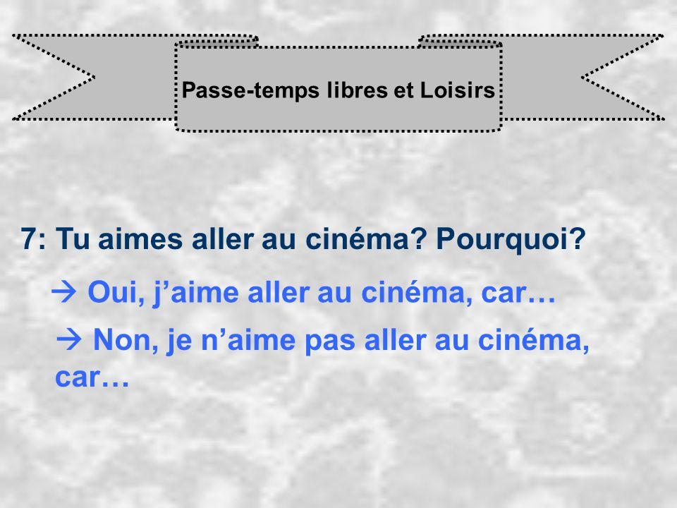 Passe-temps libres et Loisirs 7: Tu aimes aller au cinéma? Pourquoi? Oui, j aime aller au cinéma, car… Non, je n aime pas aller au cinéma, car…