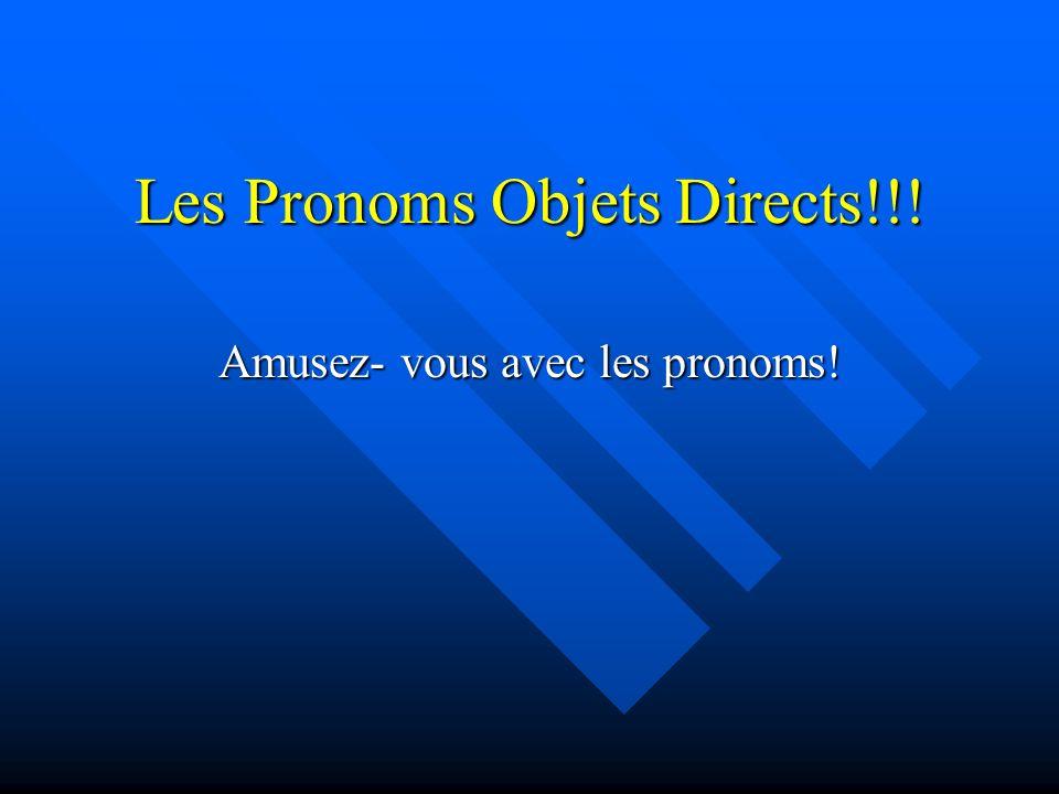 Les Pronoms Objets Directs!!! Amusez- vous avec les pronoms!