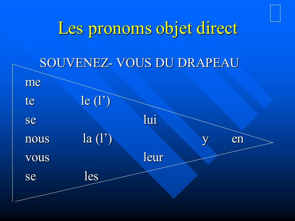 Les pronoms objet direct SOUVENEZ- VOUS DU DRAPEAU SOUVENEZ- VOUS DU DRAPEAUme te le (l) se lui nous la (l)yen vous leur se les