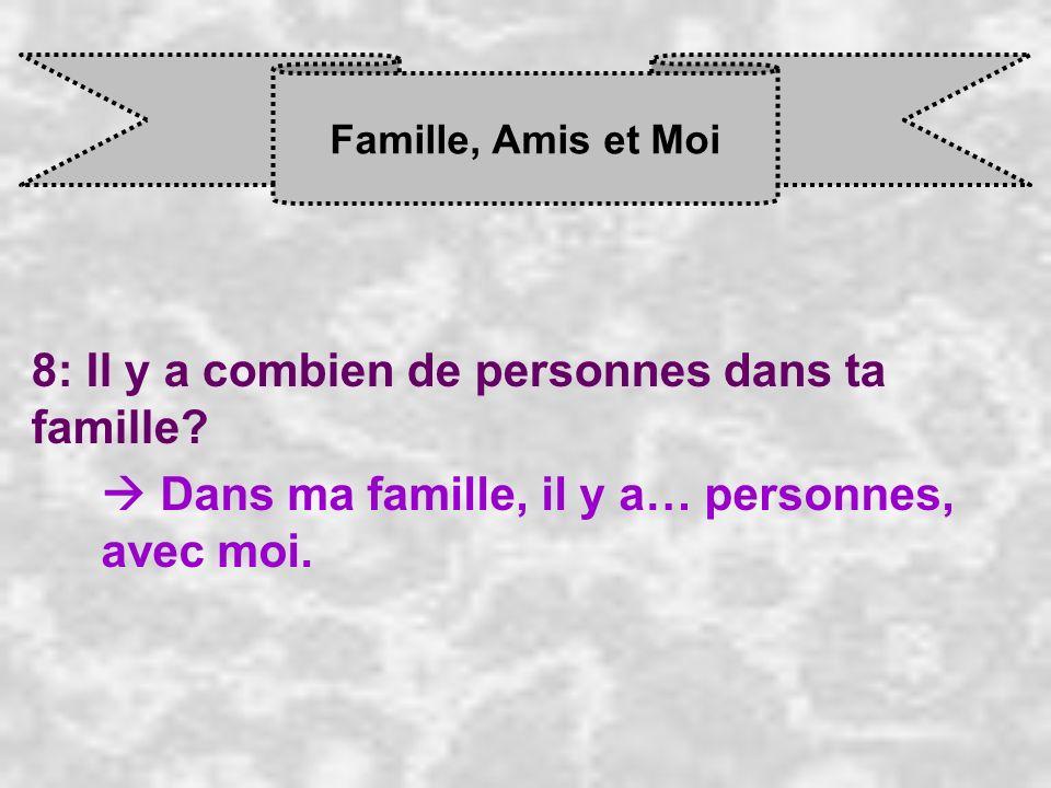 Famille, Amis et Moi 8: Il y a combien de personnes dans ta famille? Dans ma famille, il y a… personnes, avec moi.