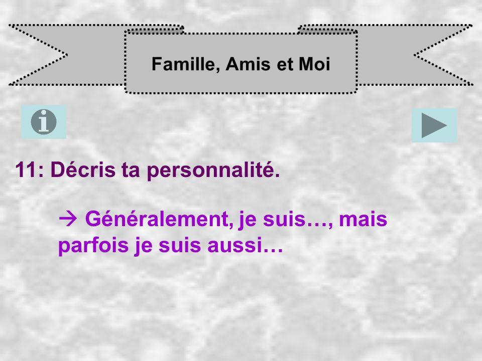 Famille, Amis et Moi 11: Décris ta personnalité. Généralement, je suis…, mais parfois je suis aussi…