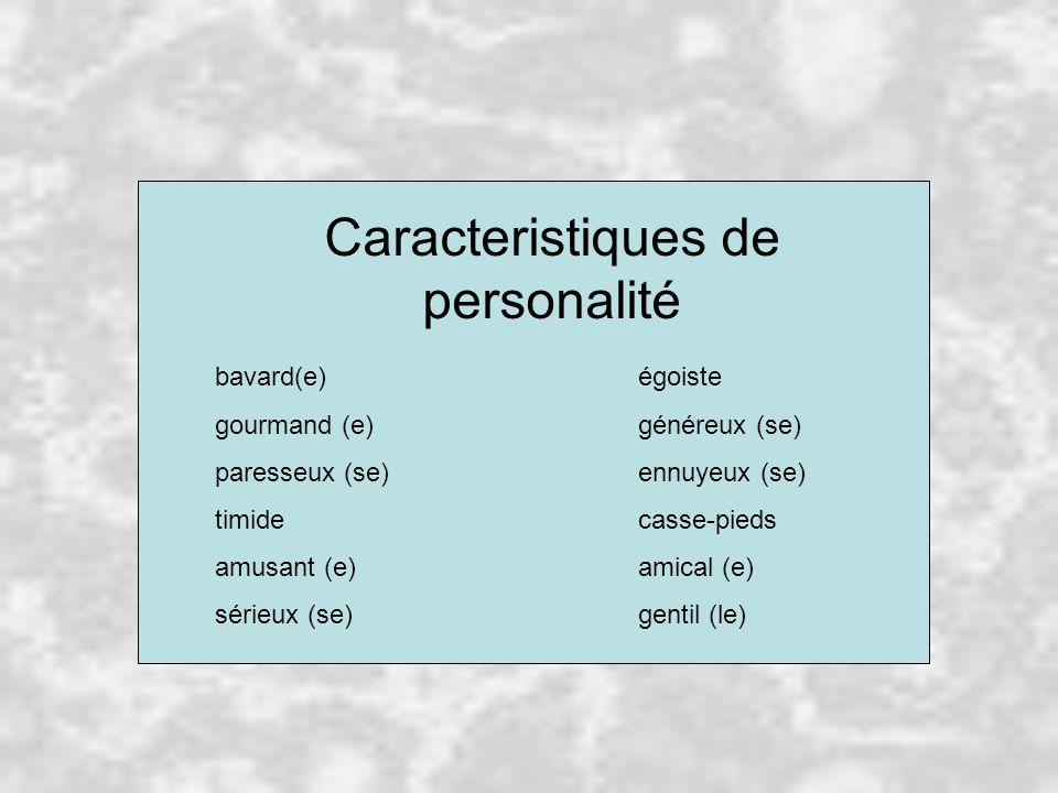 Caracteristiques de personalité bavard(e)égoiste gourmand (e)généreux (se) paresseux (se)ennuyeux (se) timidecasse-pieds amusant (e)amical (e) sérieux
