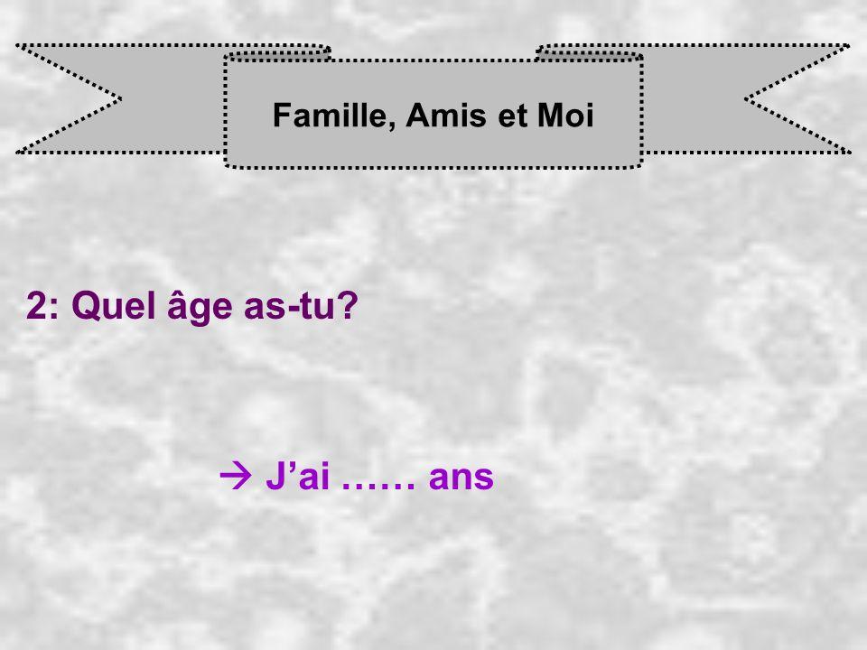 Famille, Amis et Moi 2: Quel âge as-tu? J ai …… ans