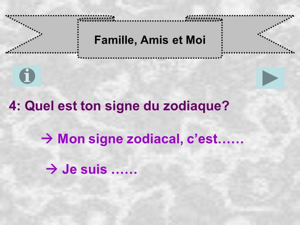 Famille, Amis et Moi 4: Quel est ton signe du zodiaque? Mon signe zodiacal, c est…… Je suis ……
