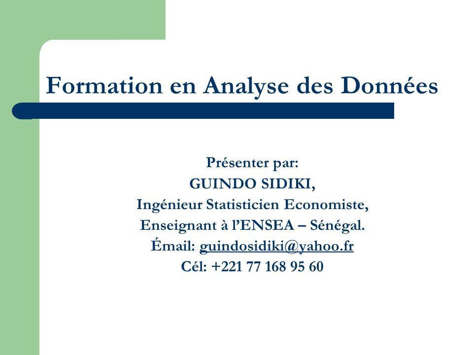 Formation en Analyse des Données Présenter par: GUINDO SIDIKI, Ingénieur Statisticien Economiste, Enseignant à lENSEA – Sénégal. Émail: guindosidiki@y