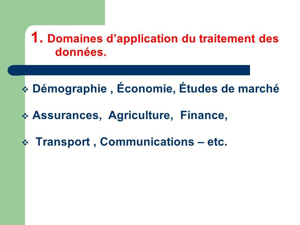 Démographie, Économie, Études de marché Assurances, Agriculture, Finance, Transport, Communications – etc. 1. Domaines dapplication du traitement des