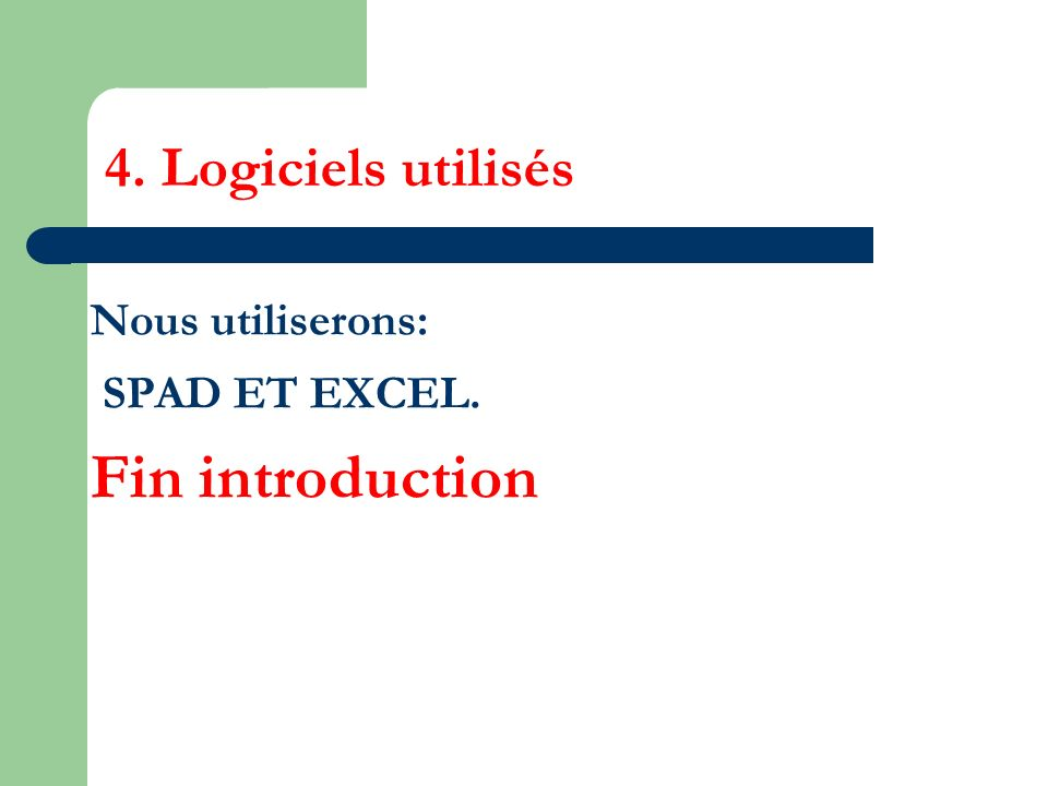 4. Logiciels utilisés Nous utiliserons: SPAD ET EXCEL. Fin introduction