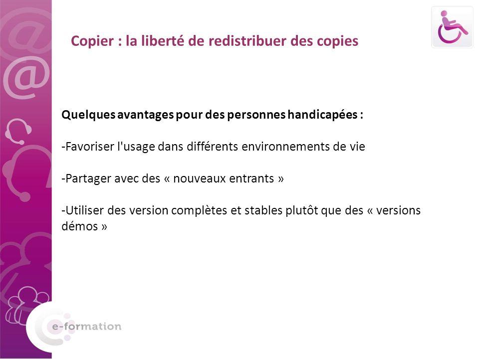 Copier : la liberté de redistribuer des copies Quelques avantages pour des personnes handicapées : -Favoriser l'usage dans différents environnements d