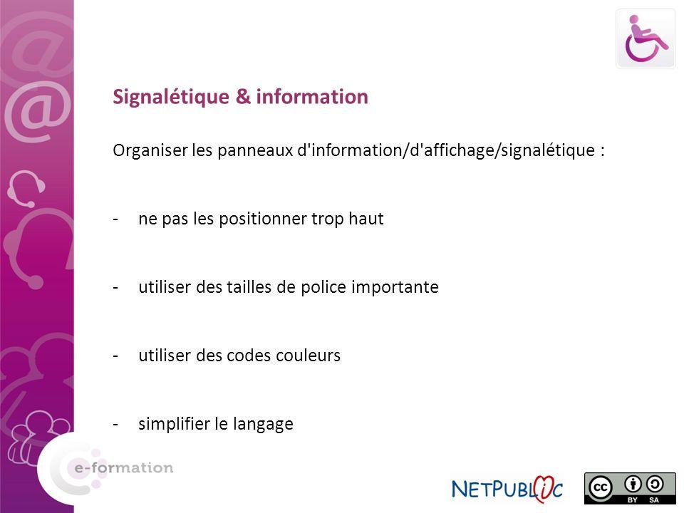 Organiser les panneaux d'information/d'affichage/signalétique : -ne pas les positionner trop haut -utiliser des tailles de police importante -utiliser