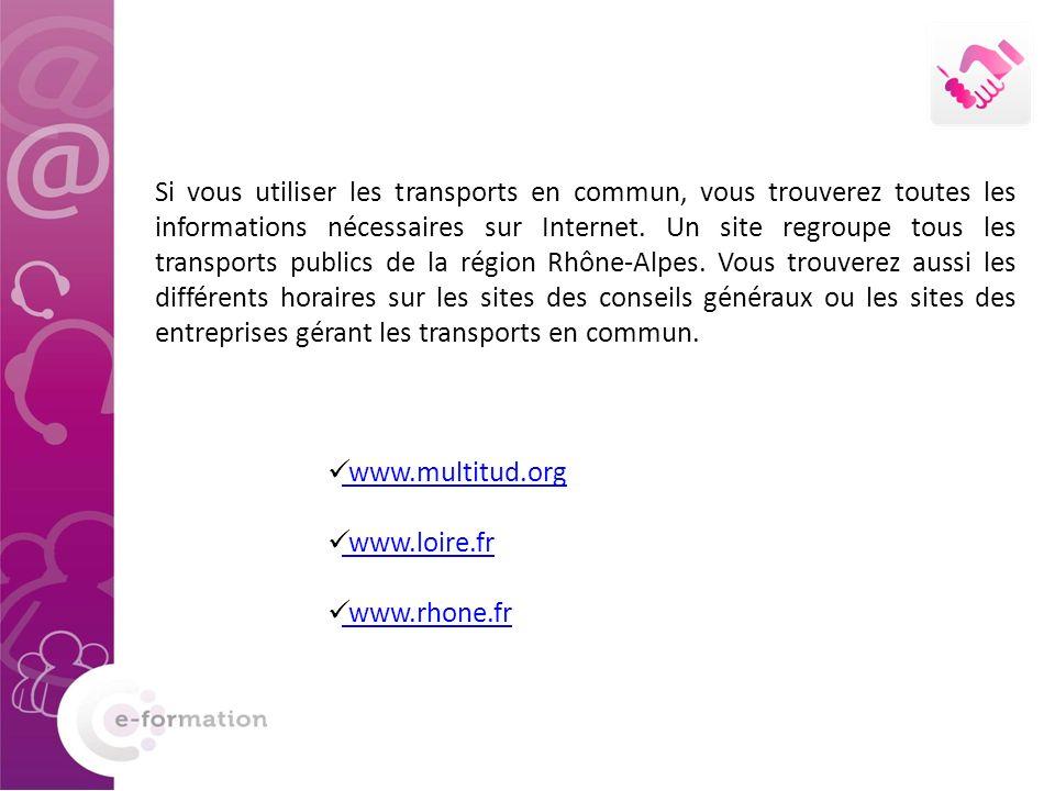 Si vous utiliser les transports en commun, vous trouverez toutes les informations nécessaires sur Internet. Un site regroupe tous les transports publi