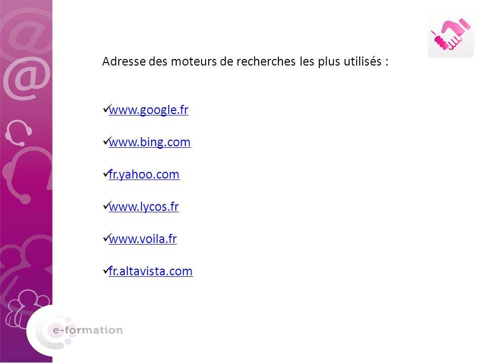 Adresse des moteurs de recherches les plus utilisés : www.google.fr www.bing.com fr.yahoo.com www.lycos.fr www.voila.fr fr.altavista.com