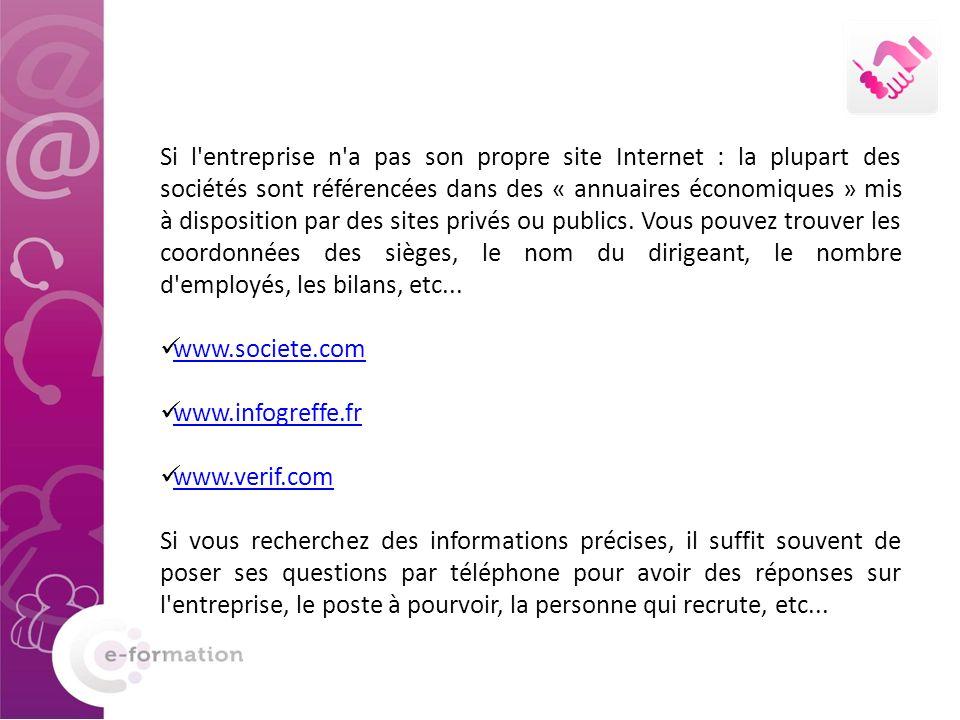 Si l'entreprise n'a pas son propre site Internet : la plupart des sociétés sont référencées dans des « annuaires économiques » mis à disposition par d