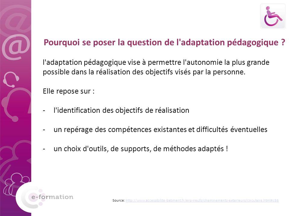 Pourquoi se poser la question de l'adaptation pédagogique ? l'adaptation pédagogique vise à permettre l'autonomie la plus grande possible dans la réal