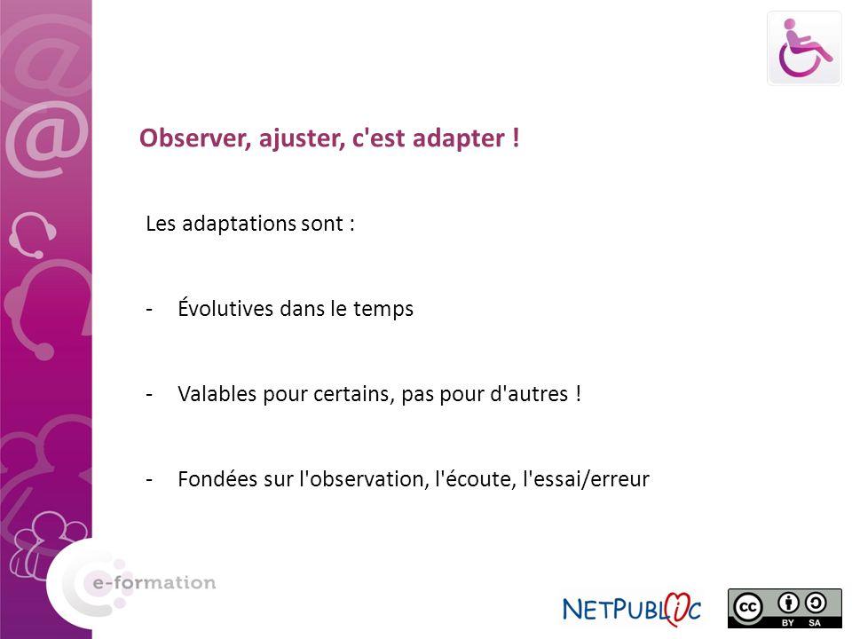 Observer, ajuster, c'est adapter ! Les adaptations sont : -Évolutives dans le temps -Valables pour certains, pas pour d'autres ! -Fondées sur l'observ