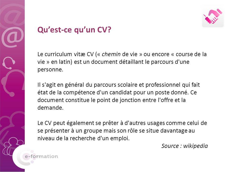 Quest-ce quun CV? Le curriculum vitæ CV (« chemin de vie » ou encore « course de la vie » en latin) est un document détaillant le parcours d'une perso